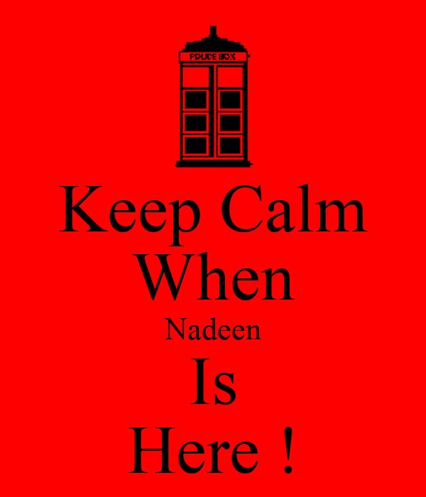 Keep Calm When Nadeen Is Here !