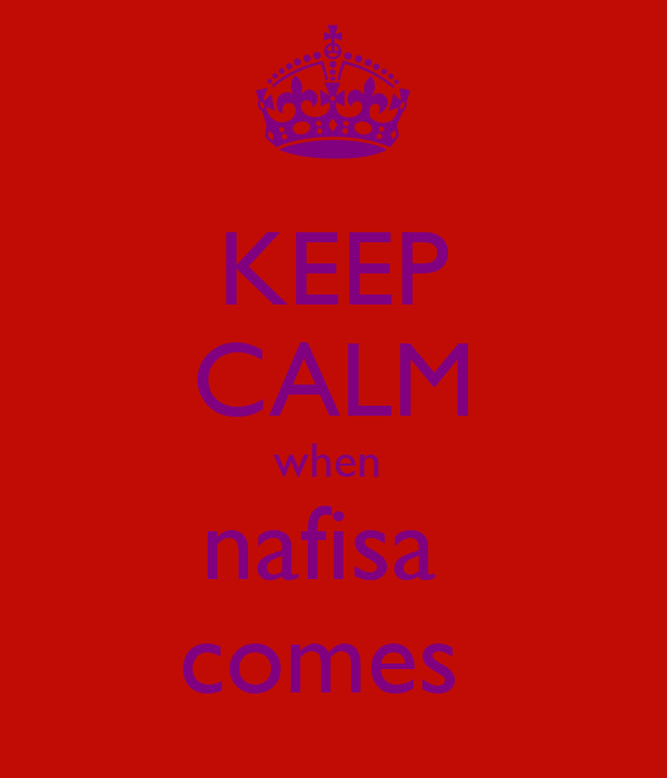 KEEP CALM when  nafisa  comes