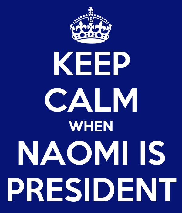 KEEP CALM WHEN NAOMI IS PRESIDENT