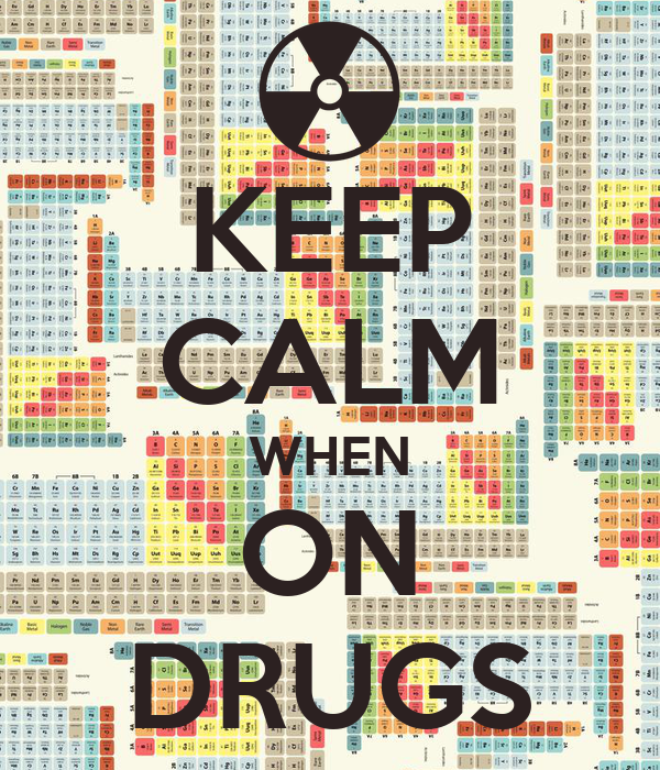 KEEP CALM WHEN ON DRUGS