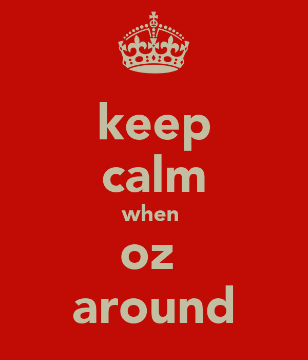 keep calm when  oz  around