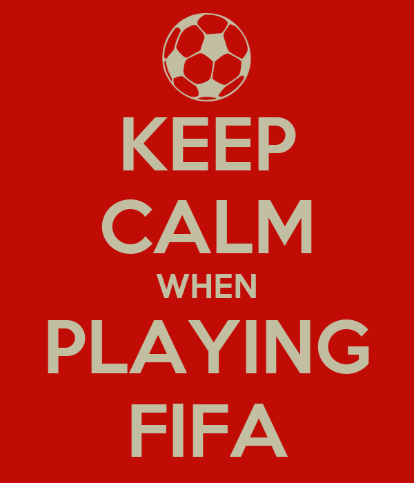 KEEP CALM WHEN PLAYING FIFA