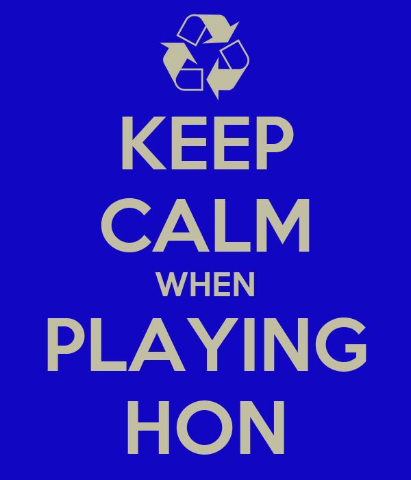 KEEP CALM WHEN PLAYING HON