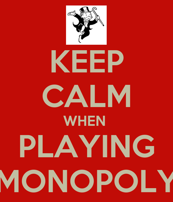 KEEP CALM WHEN  PLAYING MONOPOLY