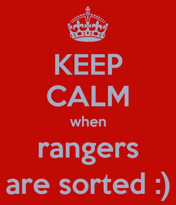 KEEP CALM when rangers are sorted :)