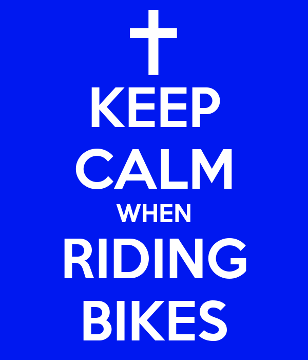 KEEP CALM WHEN RIDING BIKES