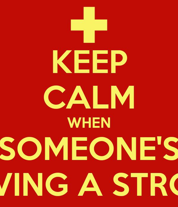 KEEP CALM WHEN SOMEONE'S HAVING A STROKE