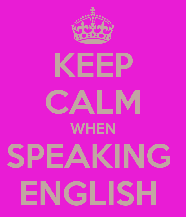 KEEP CALM WHEN SPEAKING  ENGLISH