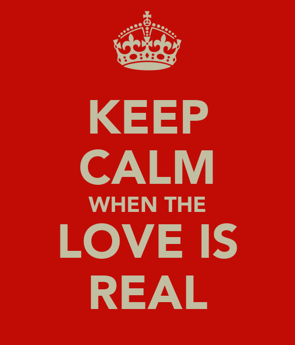 KEEP CALM WHEN THE LOVE IS REAL