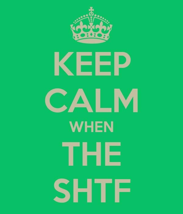 KEEP CALM WHEN THE SHTF