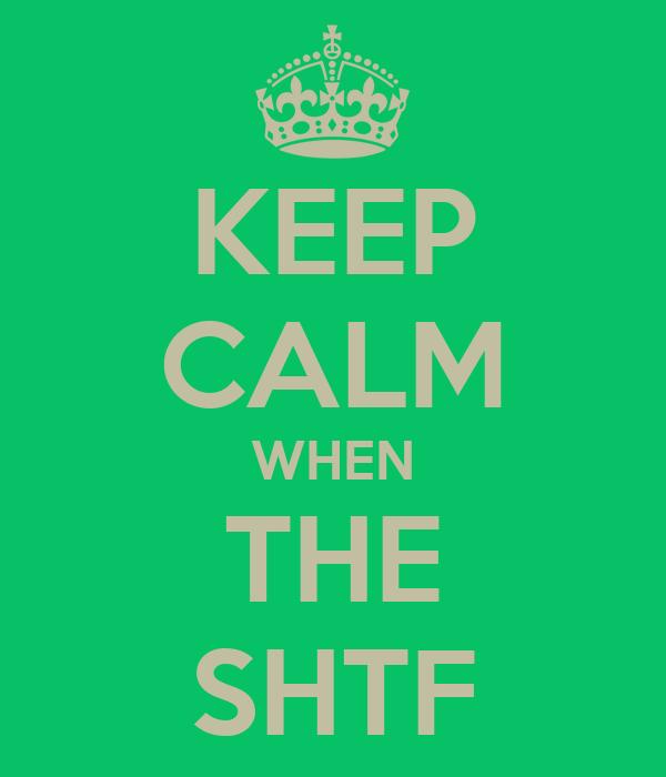 KEEP CALM WHEN THE SHTF