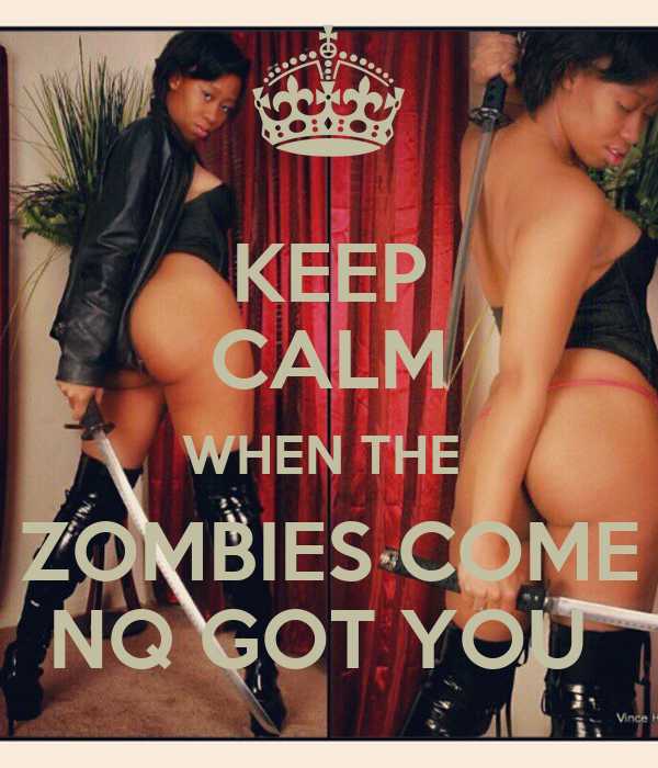 KEEP CALM WHEN THE  ZOMBIES COME NQ GOT YOU