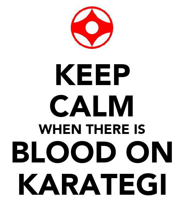 KEEP CALM WHEN THERE IS BLOOD ON KARATEGI