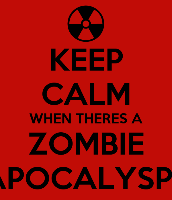 KEEP CALM WHEN THERES A ZOMBIE APOCALYSPE