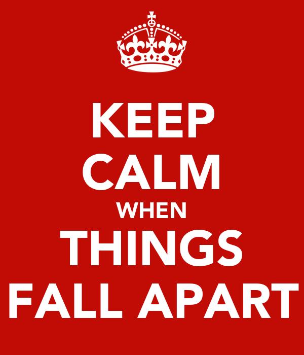 KEEP CALM WHEN THINGS FALL APART
