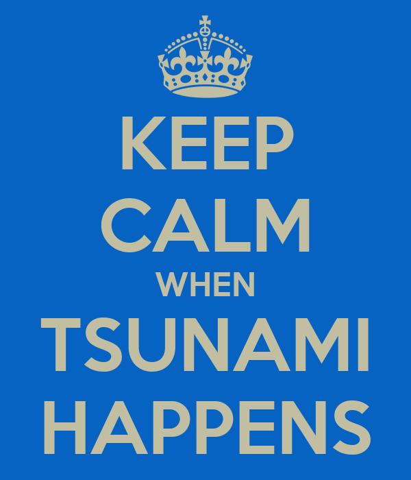 KEEP CALM WHEN TSUNAMI HAPPENS