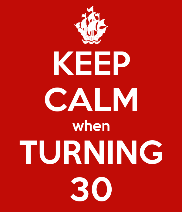 KEEP CALM when TURNING 30
