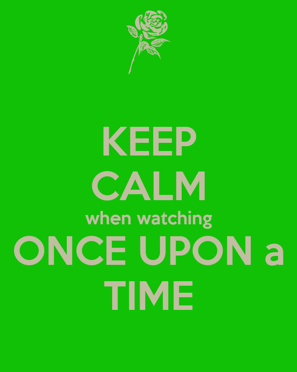 KEEP CALM when watching ONCE UPON a TIME