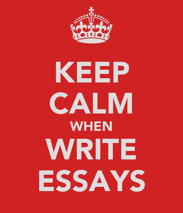 KEEP CALM WHEN WRITE ESSAYS