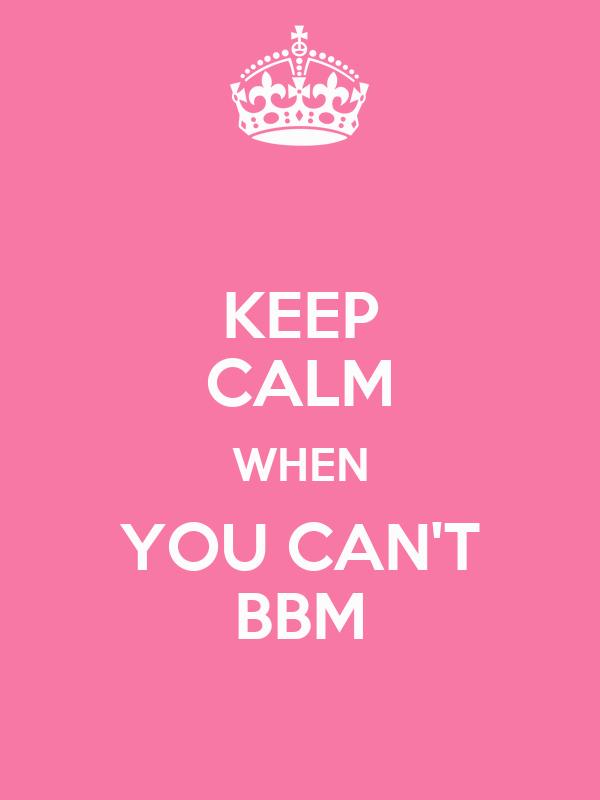 KEEP CALM WHEN YOU CAN'T BBM