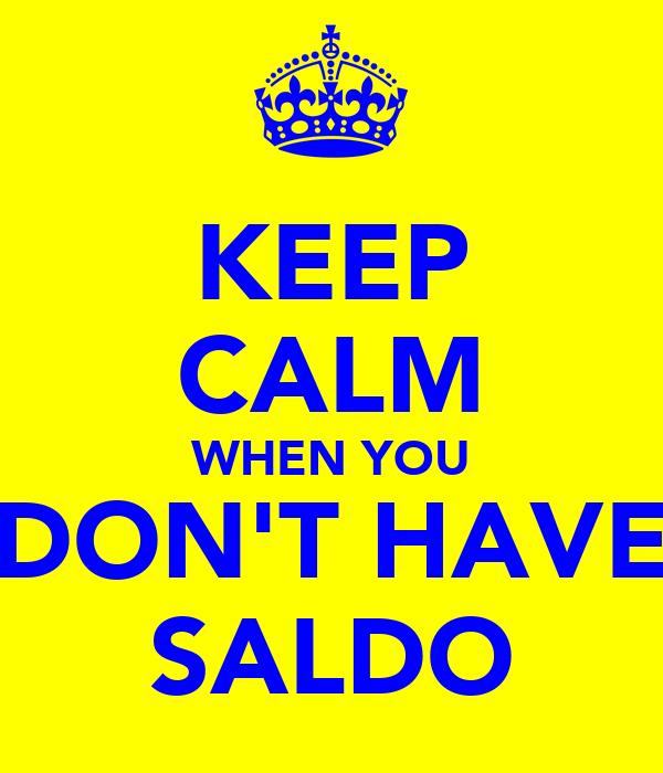 KEEP CALM WHEN YOU DON'T HAVE SALDO