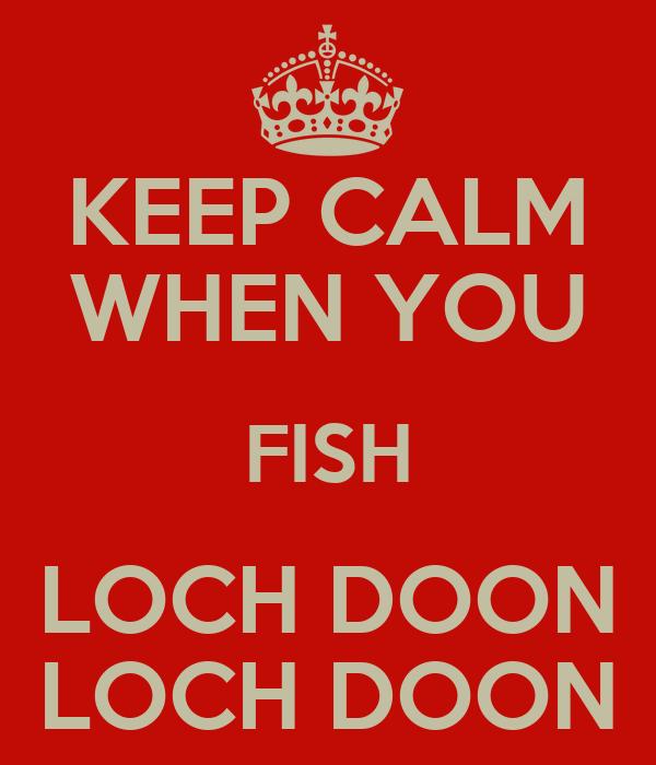 KEEP CALM WHEN YOU FISH LOCH DOON LOCH DOON