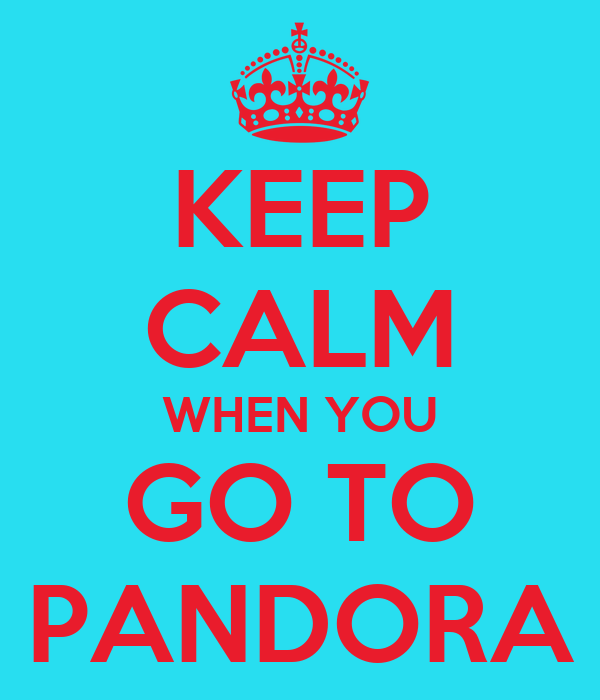 KEEP CALM WHEN YOU GO TO PANDORA