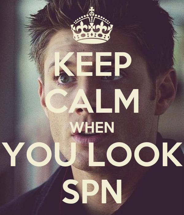 KEEP CALM WHEN YOU LOOK SPN