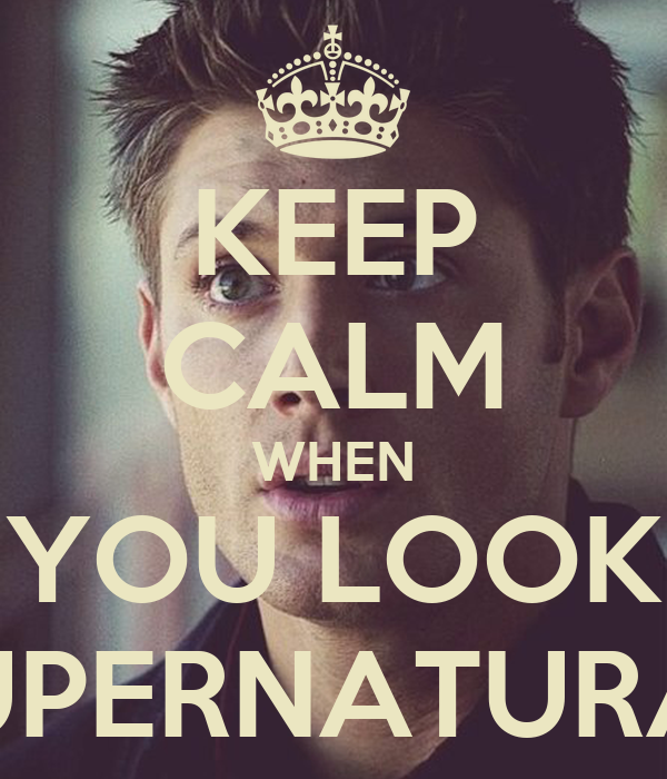 "KEEP CALM WHEN YOU LOOK ""SUPERNATURAL"""