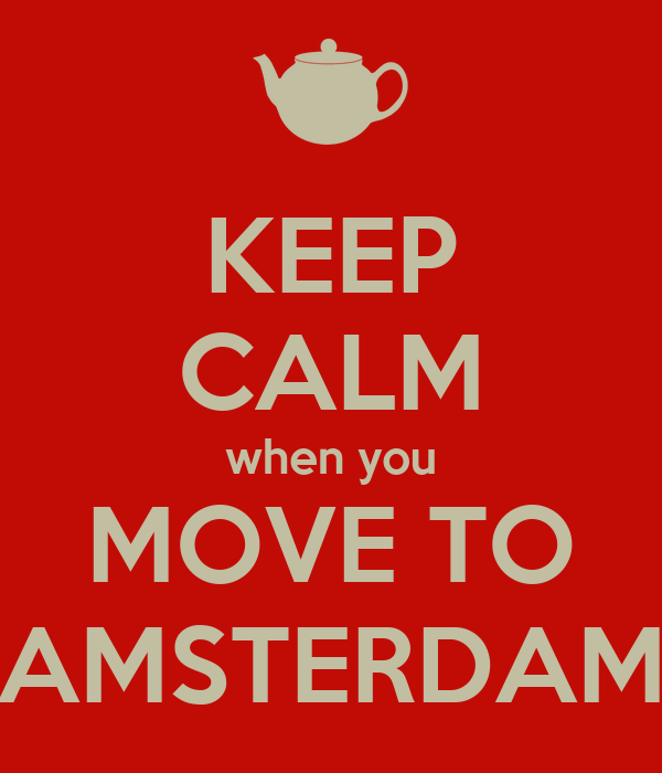 KEEP CALM when you MOVE TO AMSTERDAM