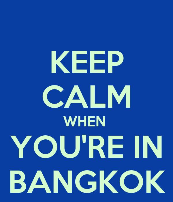 KEEP CALM WHEN  YOU'RE IN BANGKOK