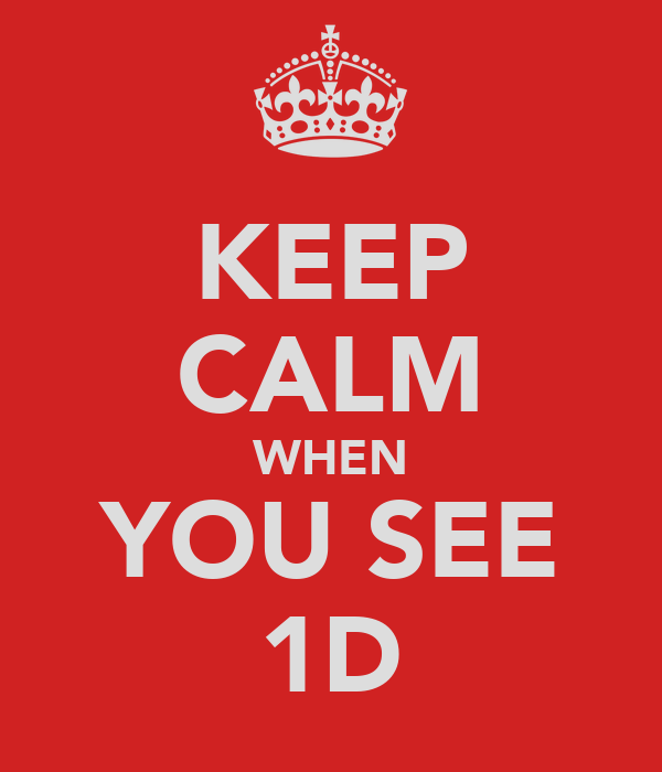 KEEP CALM WHEN YOU SEE 1D