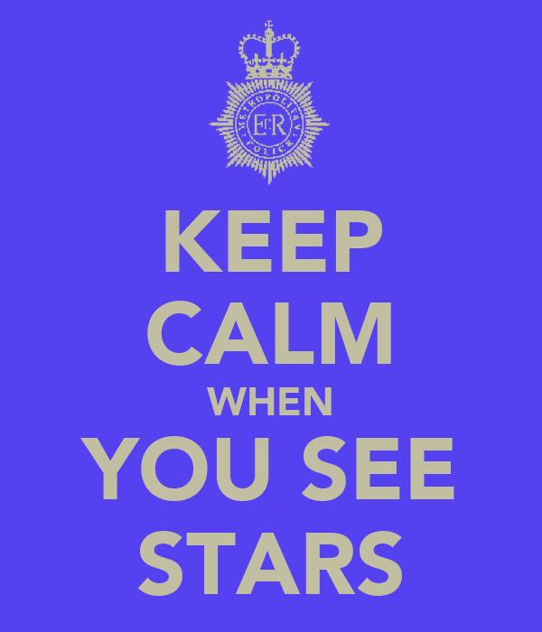 KEEP CALM WHEN YOU SEE STARS