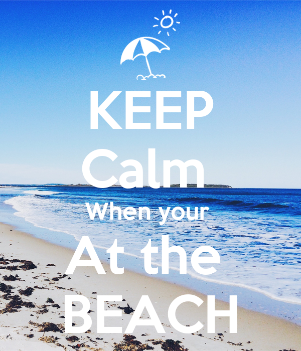 KEEP Calm  When your  At the  BEACH