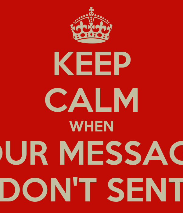 KEEP CALM WHEN YOUR MESSAGES DON'T SENT