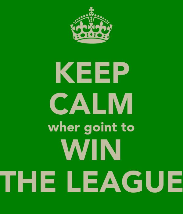 KEEP CALM wher goint to WIN THE LEAGUE