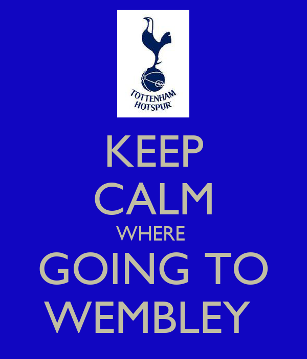 KEEP CALM WHERE  GOING TO WEMBLEY