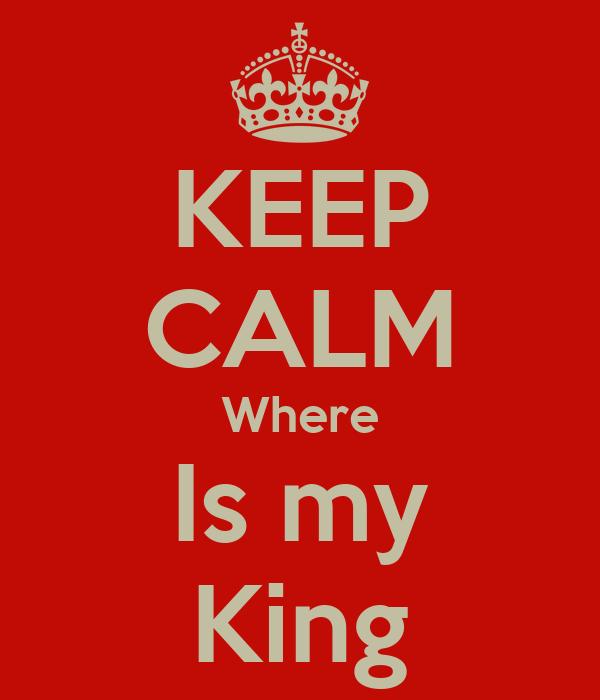 KEEP CALM Where Is my King