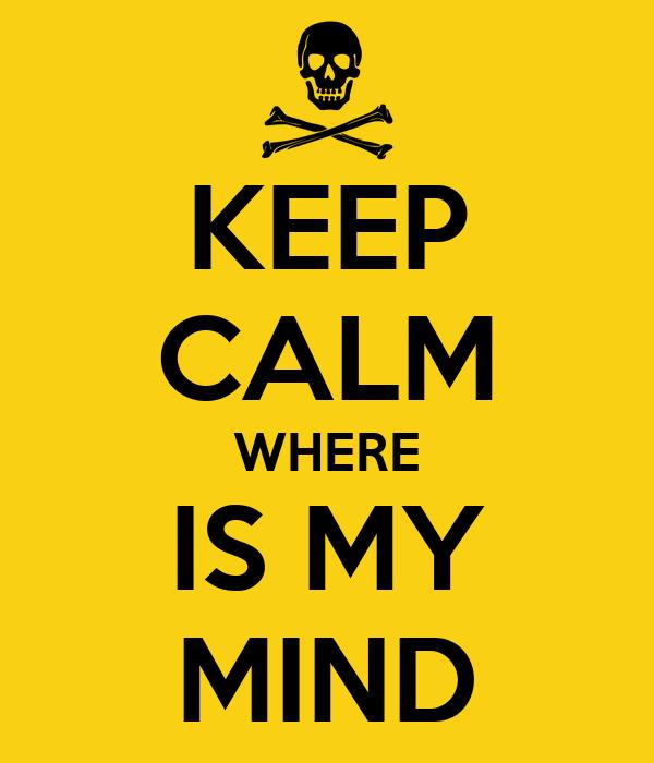 KEEP CALM WHERE IS MY MIND