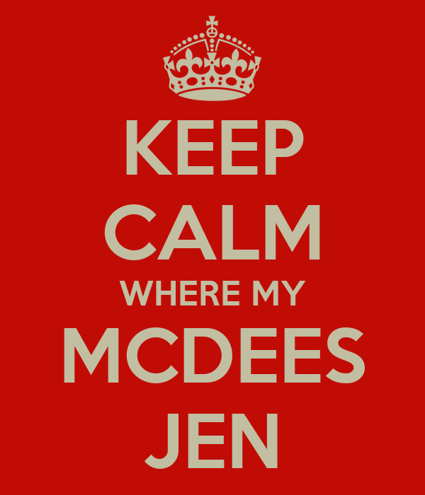 KEEP CALM WHERE MY MCDEES JEN