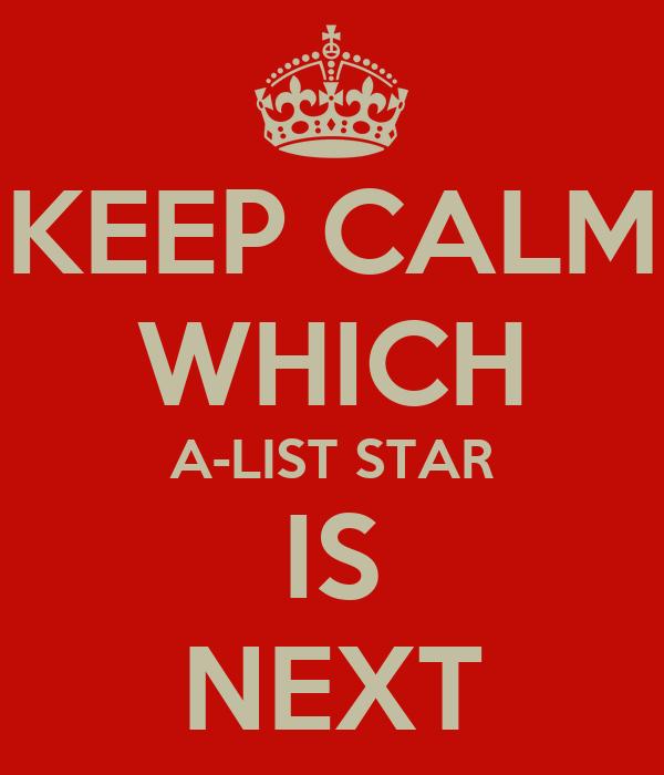 KEEP CALM WHICH A-LIST STAR IS NEXT