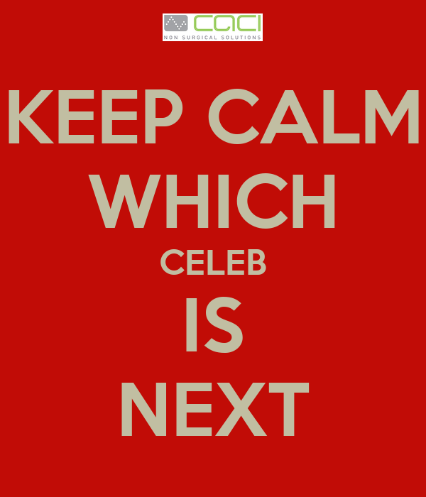 KEEP CALM WHICH CELEB IS NEXT