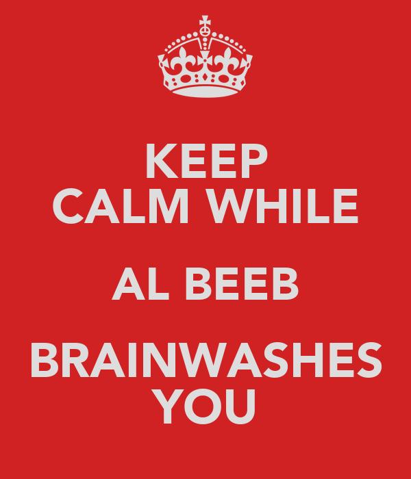 KEEP CALM WHILE AL BEEB BRAINWASHES YOU