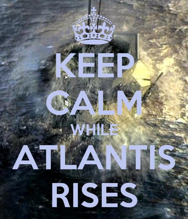 KEEP CALM WHILE ATLANTIS RISES