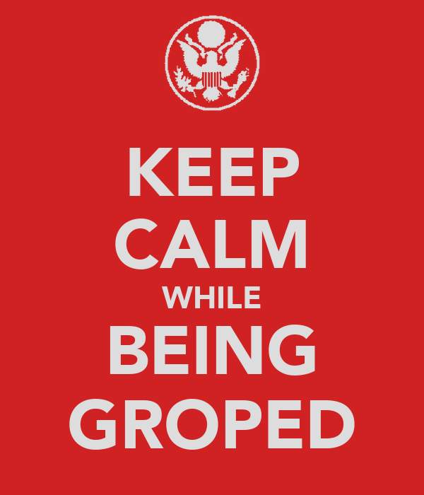 KEEP CALM WHILE BEING GROPED