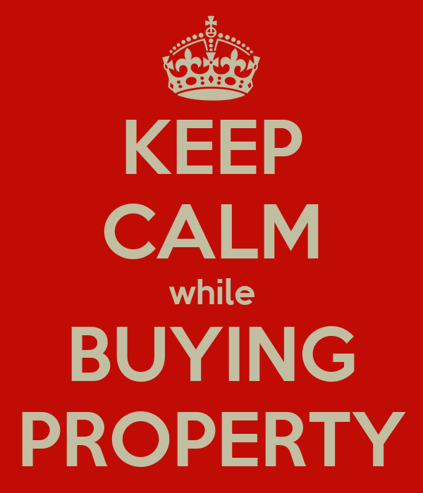 KEEP CALM while BUYING PROPERTY