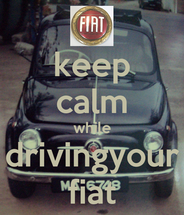keep calm while drivingyour fiat