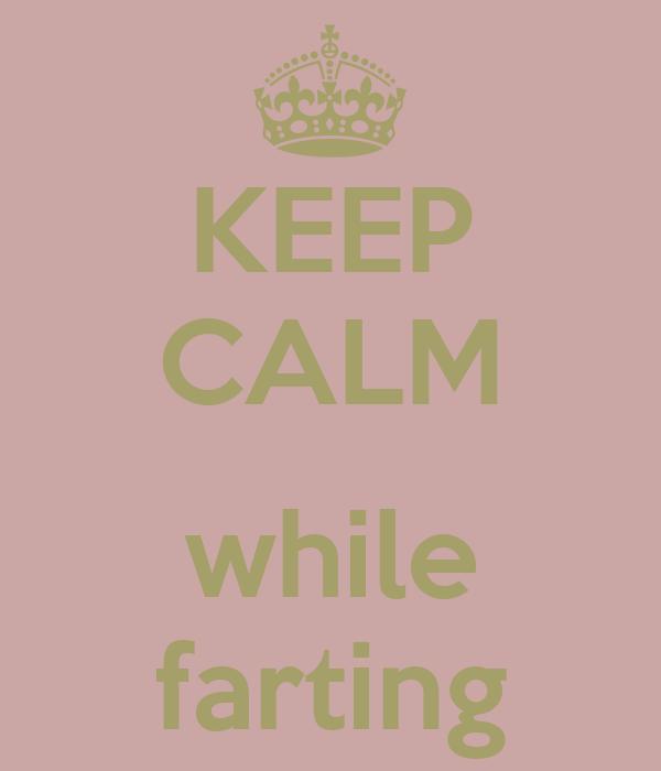 KEEP CALM  while farting