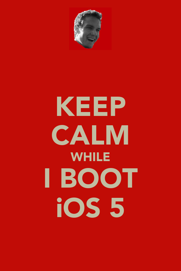 KEEP CALM WHILE I BOOT iOS 5