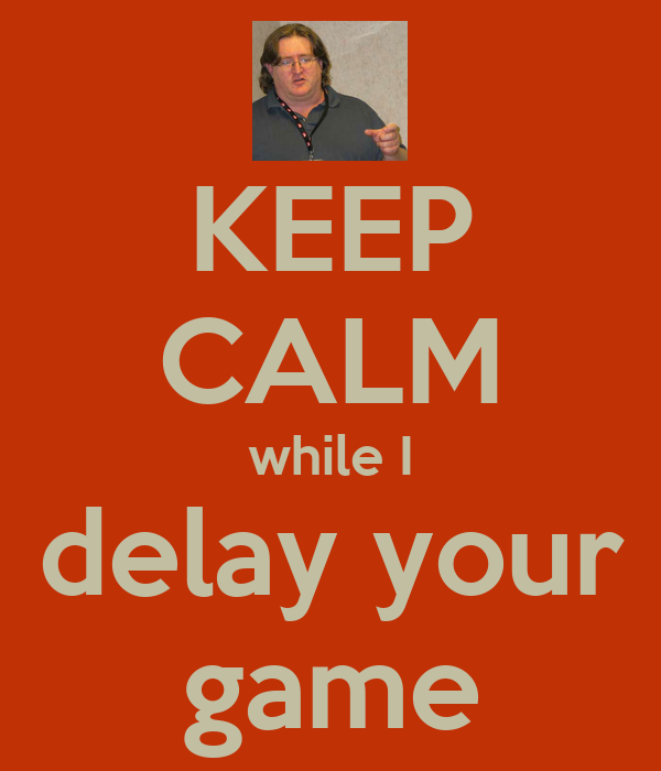 KEEP CALM while I  delay your  game